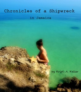 Chronicles of a Shipwreck in Jamaica by Kristi A. Keller